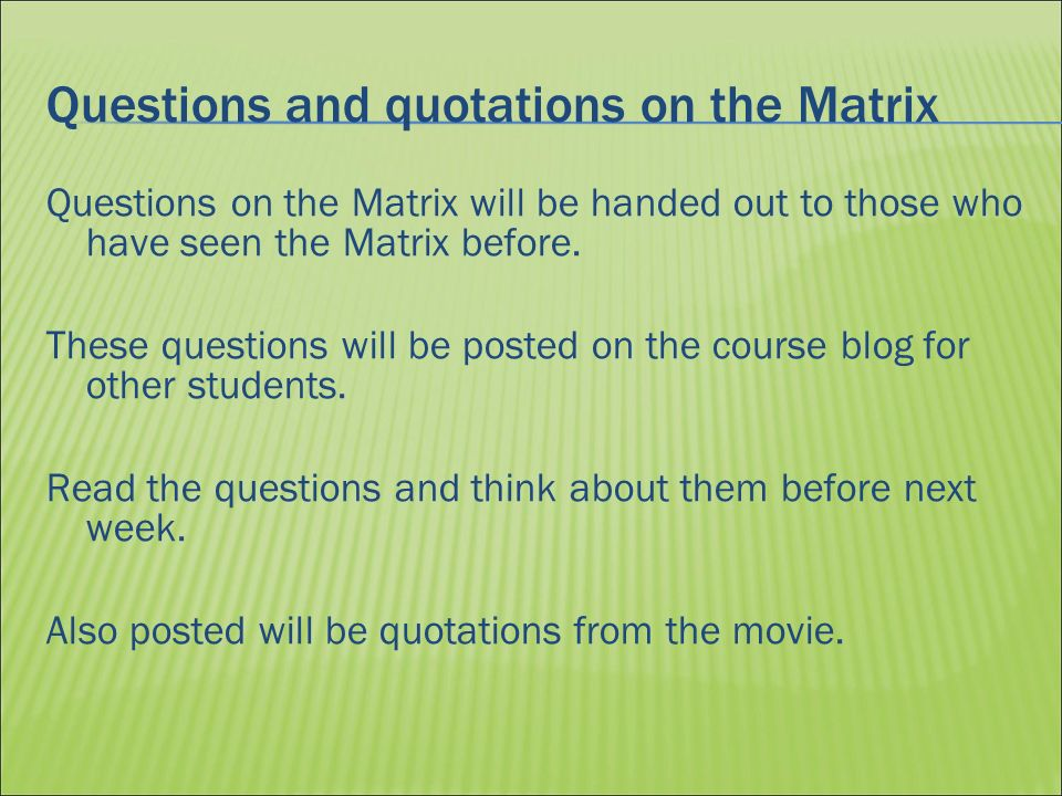 Questions and quotations on the Matrix Questions on the Matrix will be handed out to those who have seen the Matrix before.