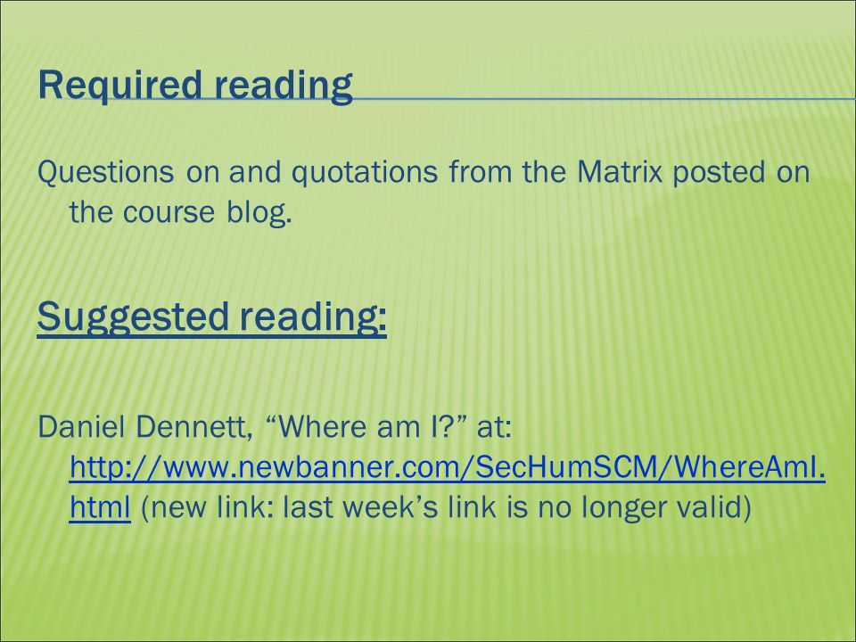 Required reading Questions on and quotations from the Matrix posted on the course blog.