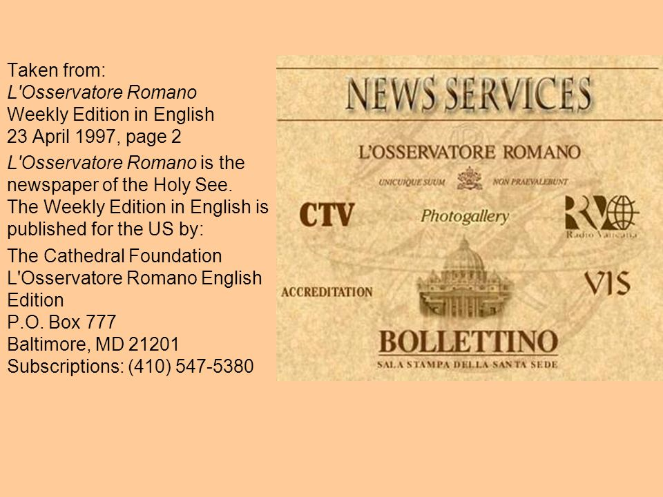 Taken from: L Osservatore Romano Weekly Edition in English 23 April 1997, page 2 L Osservatore Romano is the newspaper of the Holy See.