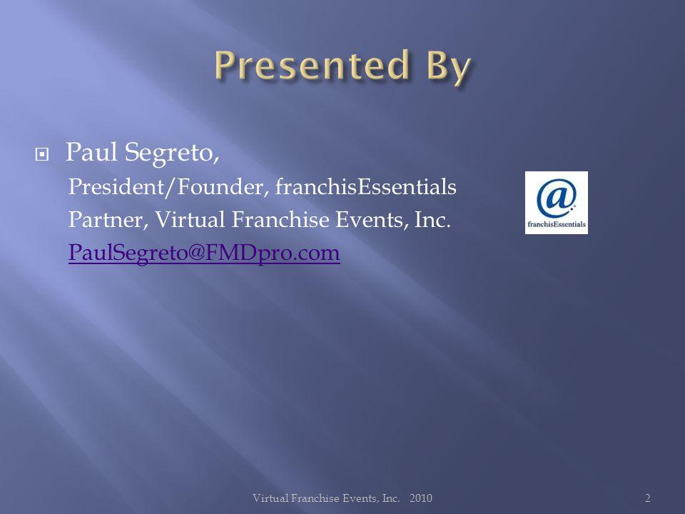 Paul Segreto, President/Founder, franchisEssentials Partner, Virtual Franchise Events, Inc. PaulSegreto@FMDpro.com 2Virtual Franchise Events, Inc. 201
