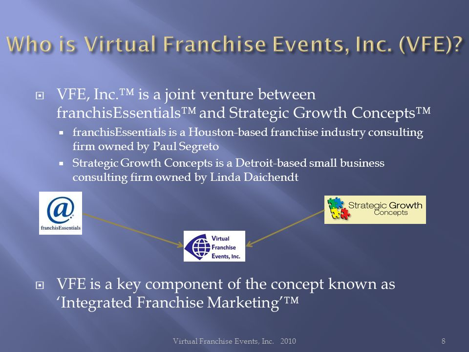 VFE, Inc. is a joint venture between franchisEssentials and Strategic Growth Concepts franchisEssentials is a Houston-based franchise industry consult