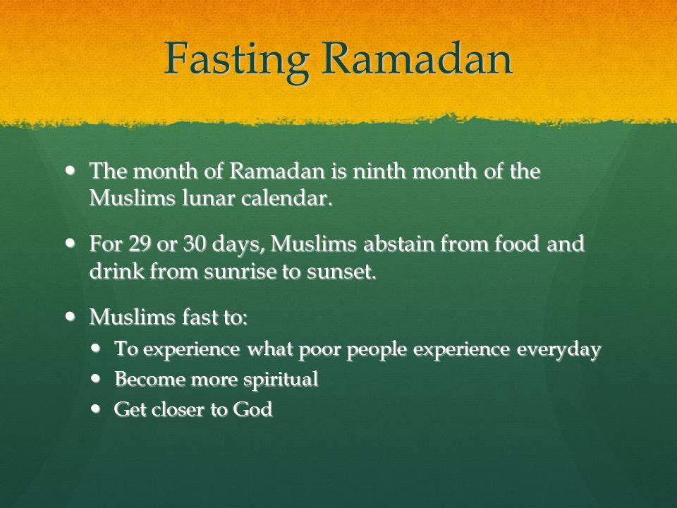 Fasting Ramadan The month of Ramadan is ninth month of the Muslims lunar calendar. The month of Ramadan is ninth month of the Muslims lunar calendar.