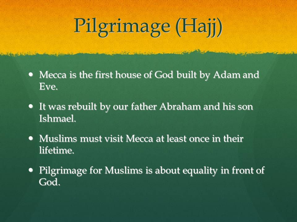 Pilgrimage (Hajj) Mecca is the first house of God built by Adam and Eve. Mecca is the first house of God built by Adam and Eve. It was rebuilt by our