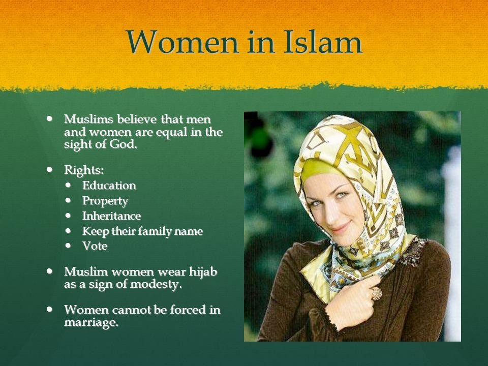 Muslims believe that men and women are equal in the sight of God. Muslims believe that men and women are equal in the sight of God. Rights: Rights: Ed