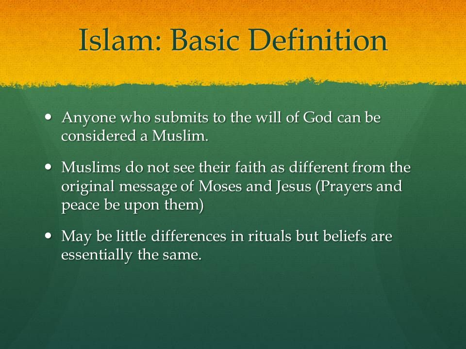 Islam: Basic Definition Anyone who submits to the will of God can be considered a Muslim. Anyone who submits to the will of God can be considered a Mu