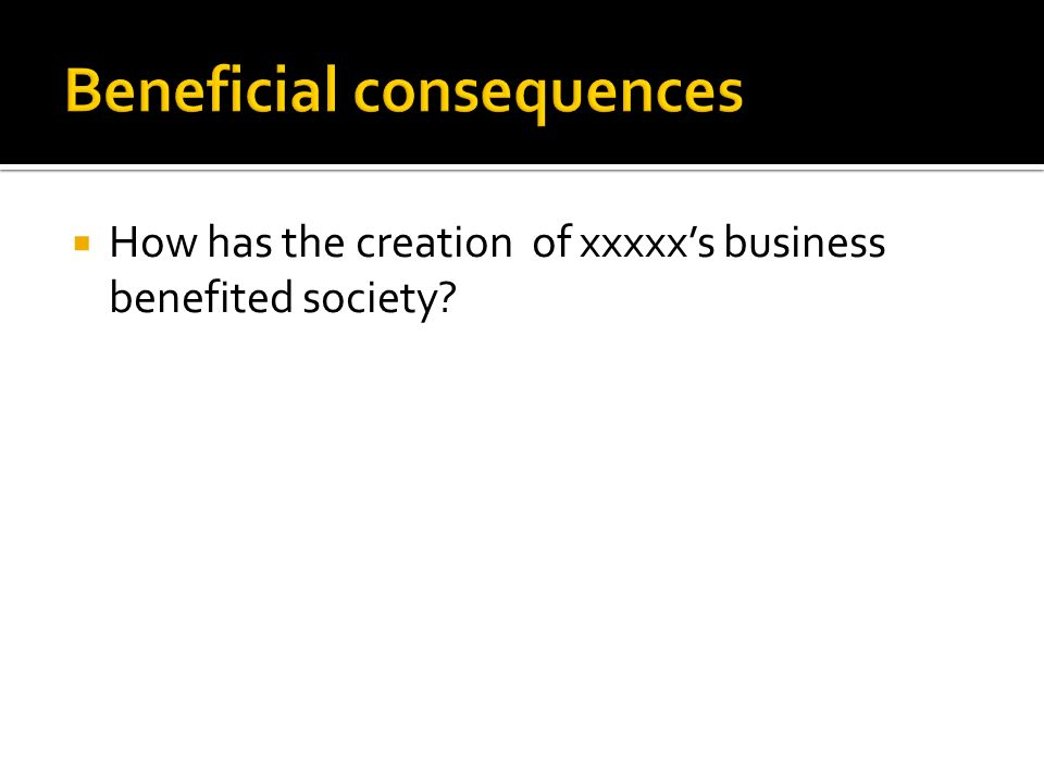 How has the creation of xxxxxs business benefited society?