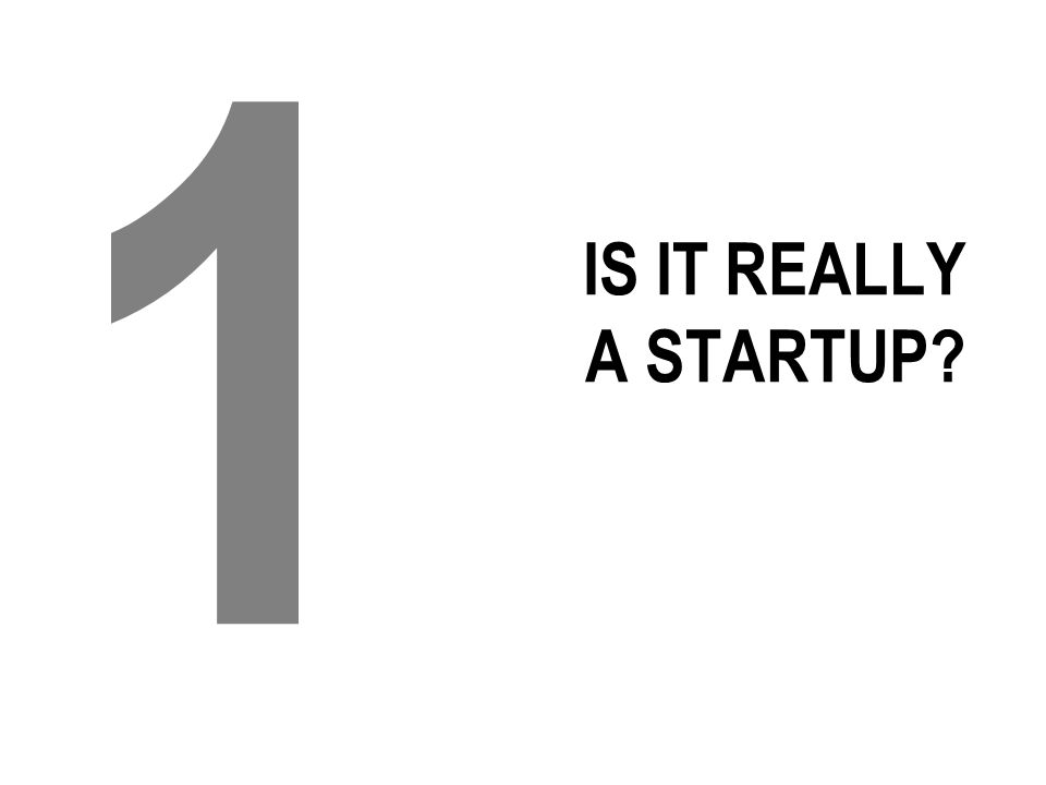 IS IT REALLY A STARTUP? 1