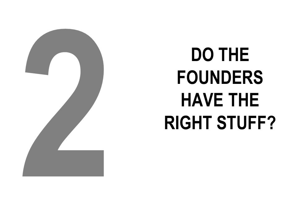 DO THE FOUNDERS HAVE THE RIGHT STUFF? 2