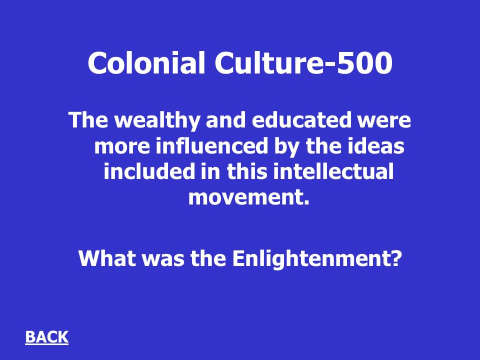Colonial Culture-500 The wealthy and educated were more influenced by the ideas included in this intellectual movement.