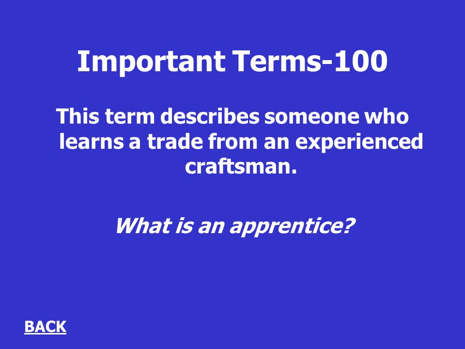 Important Terms-100 This term describes someone who learns a trade from an experienced craftsman.