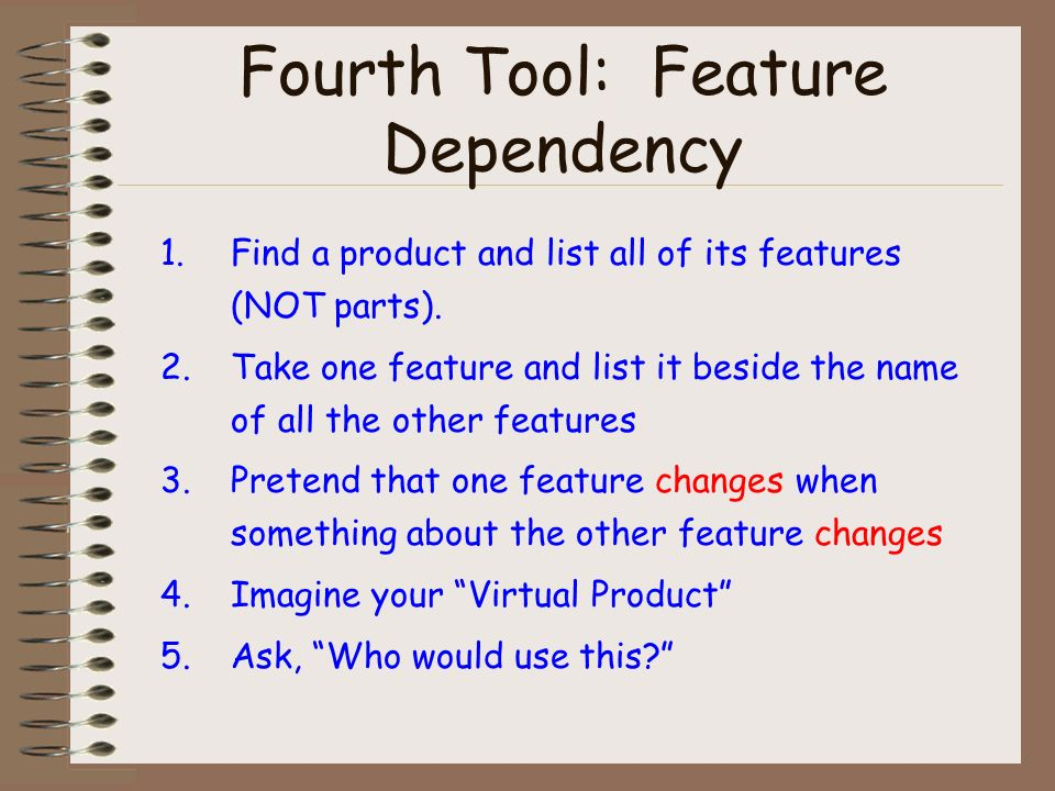 Fourth Tool: Feature Dependency 1.Find a product and list all of its features (NOT parts).