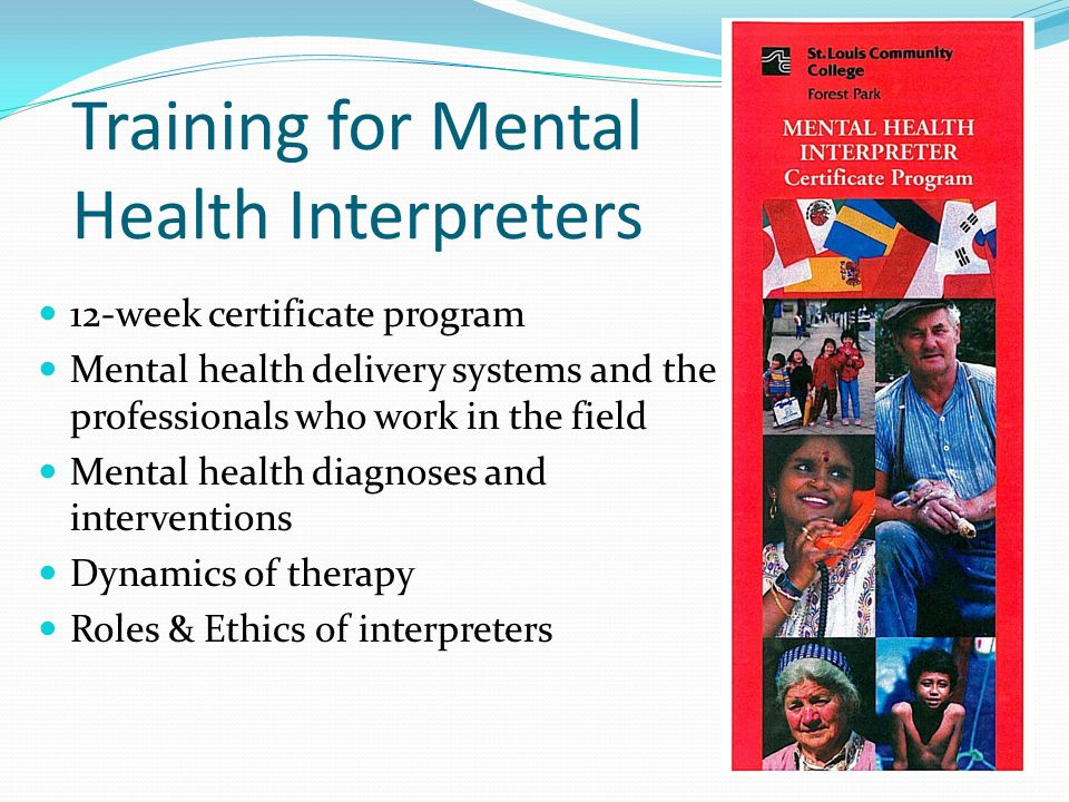 Training for Mental Health Interpreters 12-week certificate program Mental health delivery systems and the professionals who work in the field Mental