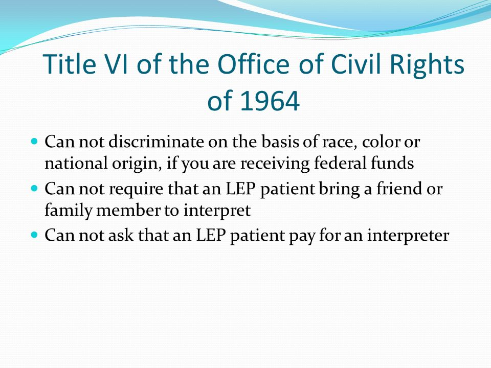 Title VI of the Office of Civil Rights of 1964 Can not discriminate on the basis of race, color or national origin, if you are receiving federal funds