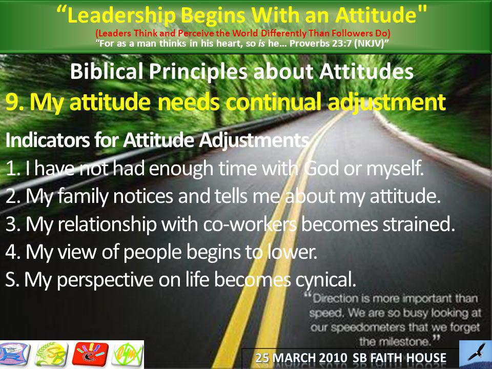 Biblical Principles about Attitudes 9. My attitude needs continual adjustment Indicators for Attitude Adjustments 1. I have not had enough time with G