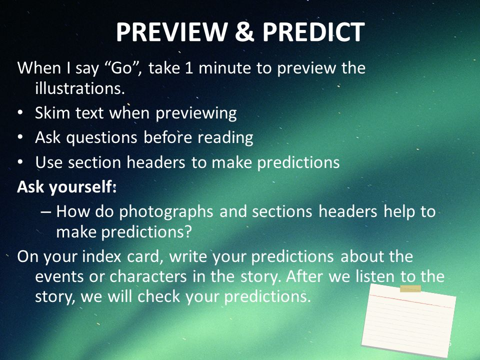 PREVIEW & PREDICT When I say Go, take 1 minute to preview the illustrations. Skim text when previewing Ask questions before reading Use section header