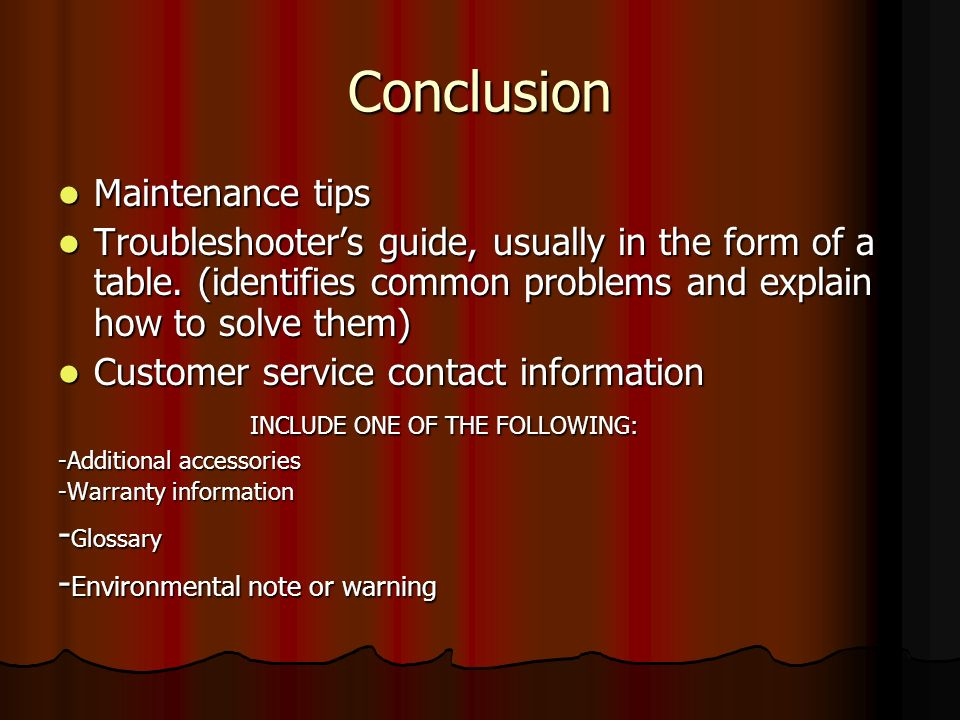 Conclusion Maintenance tips Maintenance tips Troubleshooters guide, usually in the form of a table. (identifies common problems and explain how to sol
