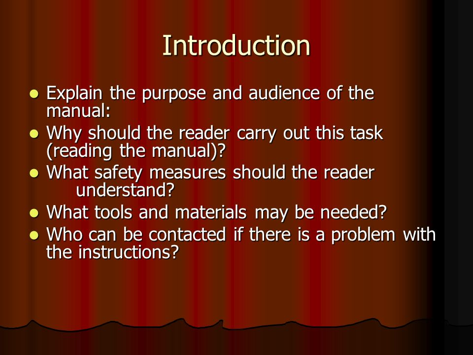 Introduction Explain the purpose and audience of the manual: Explain the purpose and audience of the manual: Why should the reader carry out this task