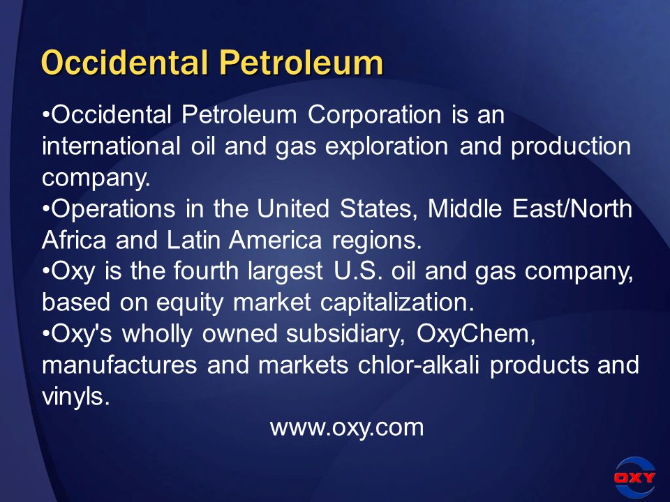 Occidental Petroleum Occidental Petroleum Occidental Petroleum Corporation is an international oil and gas exploration and production company. Operati