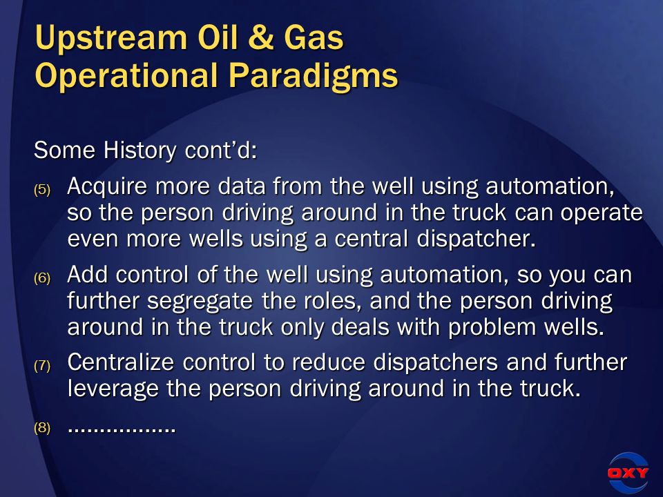 Some History contd: (5) Acquire more data from the well using automation, so the person driving around in the truck can operate even more wells using