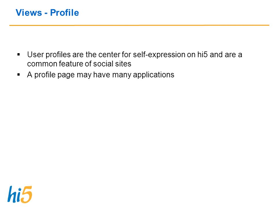 Views - Profile User profiles are the center for self-expression on hi5 and are a common feature of social sites A profile page may have many applications