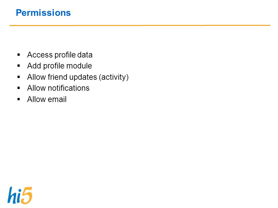 Permissions Access profile data Add profile module Allow friend updates (activity) Allow notifications Allow email