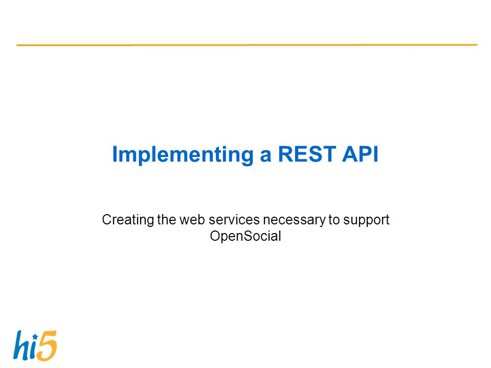Implementing a REST API Creating the web services necessary to support OpenSocial
