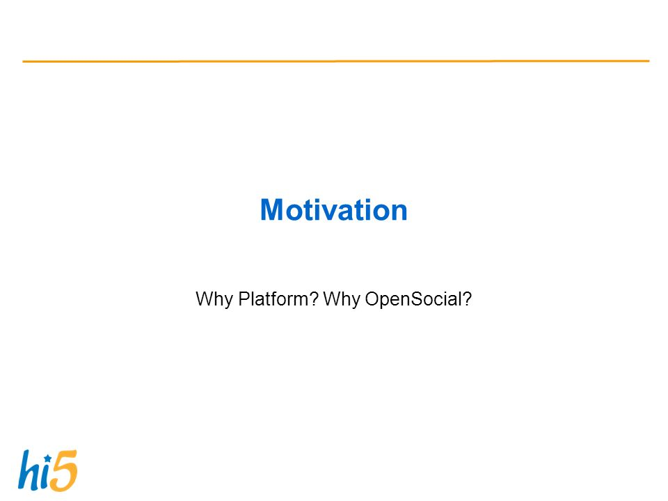 Motivation Why Platform Why OpenSocial