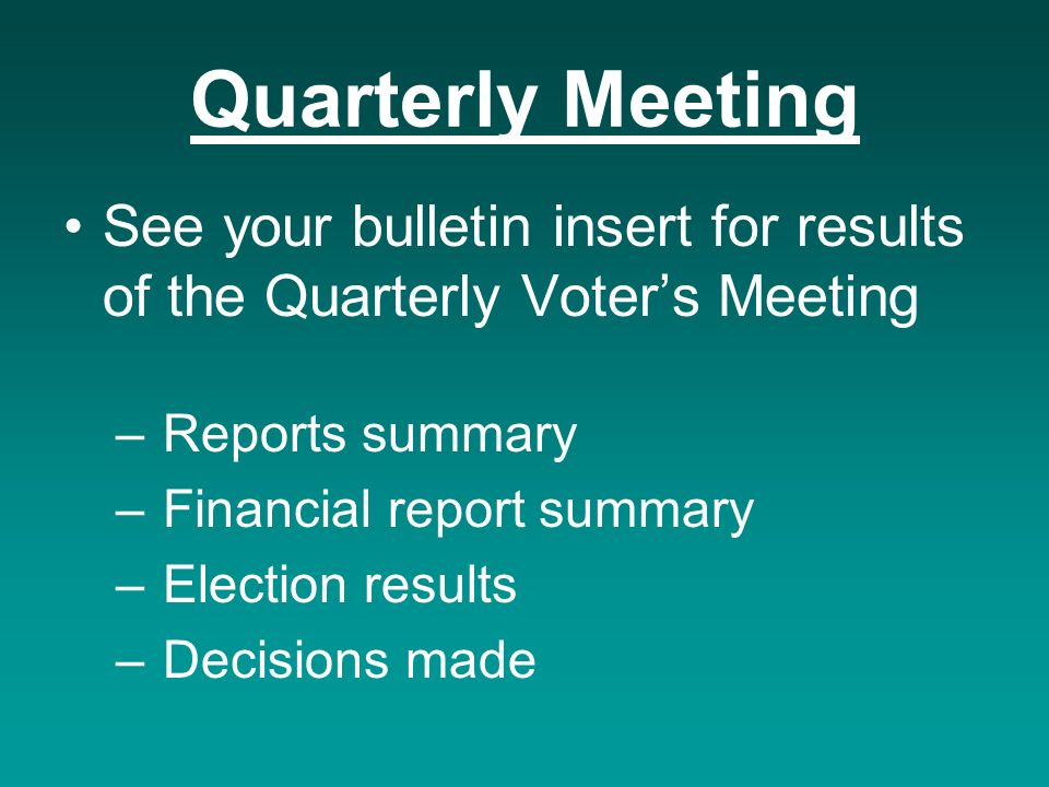 Quarterly Meeting See your bulletin insert for results of the Quarterly Voters Meeting – Reports summary – Financial report summary – Election results