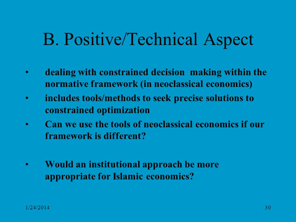 B. Positive/Technical Aspect dealing with constrained decision making within the normative framework (in neoclassical economics) includes tools/method