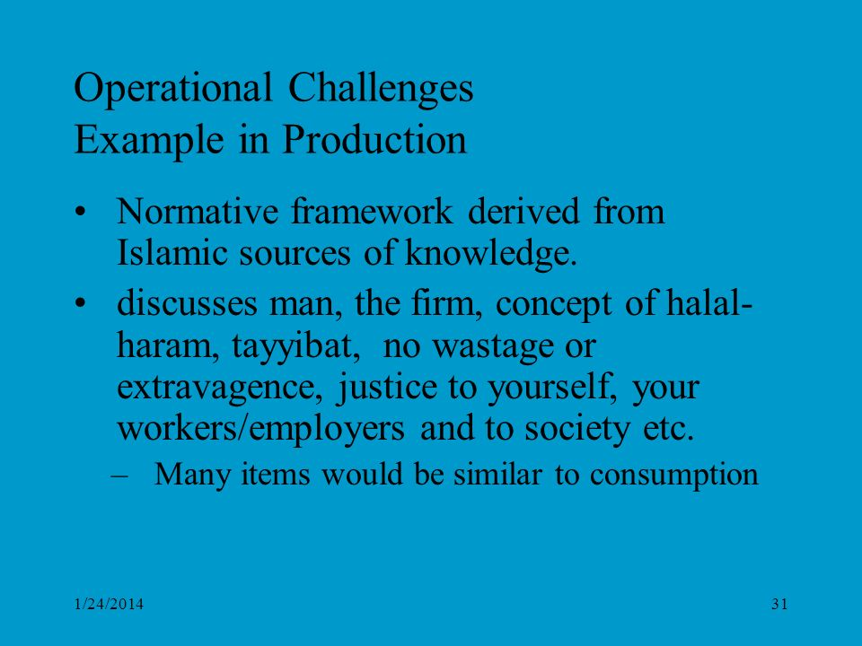 1/24/201431 Operational Challenges Example in Production Normative framework derived from Islamic sources of knowledge.