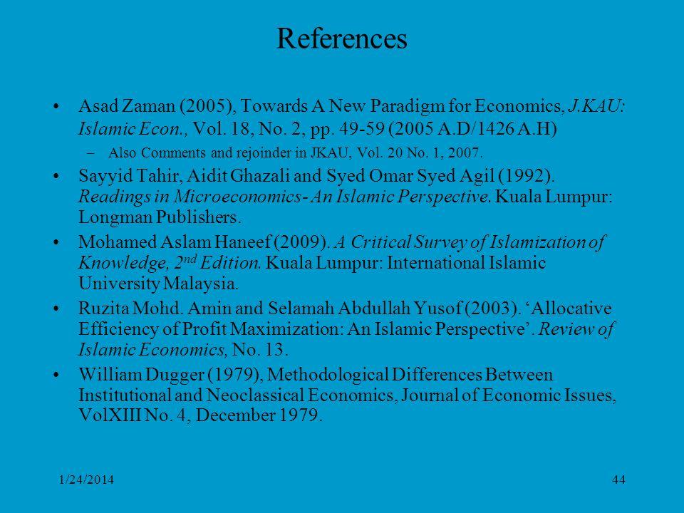 1/24/201444 References Asad Zaman (2005), Towards A New Paradigm for Economics, J.KAU: Islamic Econ., Vol. 18, No. 2, pp. 49-59 (2005 A.D/1426 A.H) –A