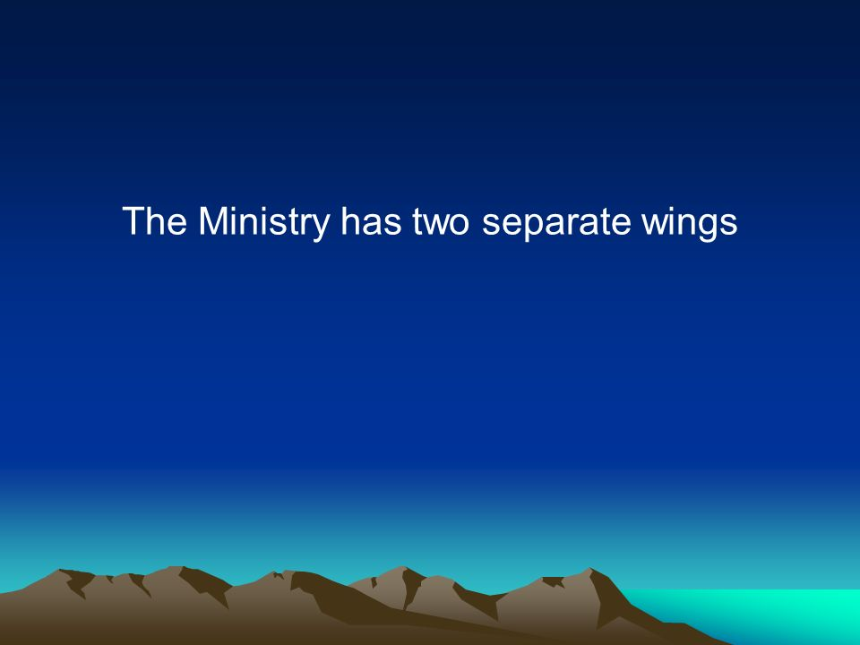 The Ministry has two separate wings