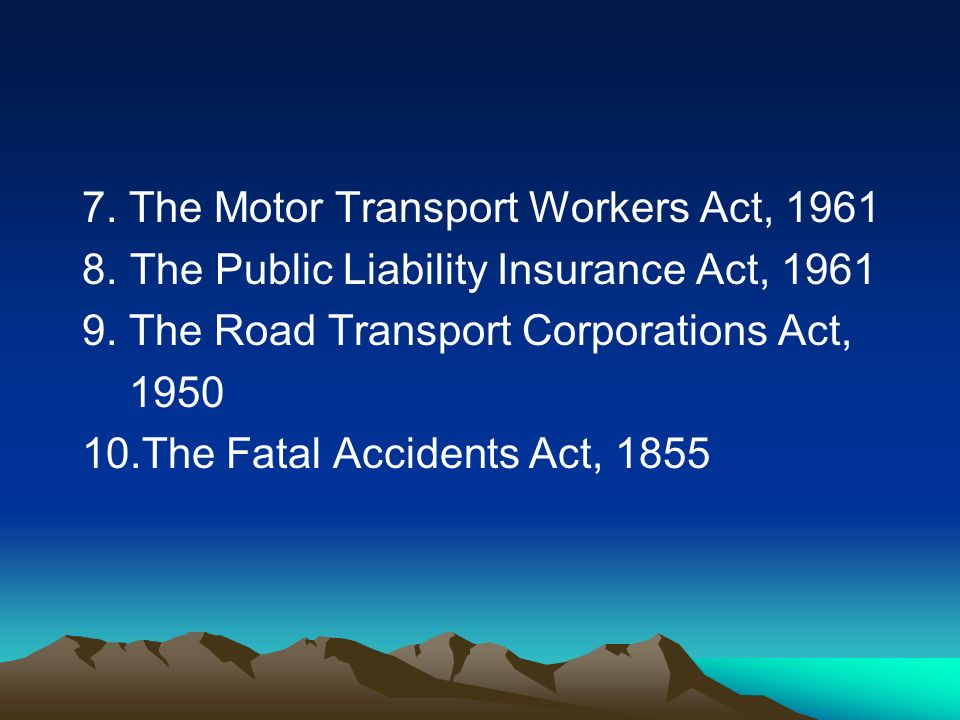 7. The Motor Transport Workers Act, 1961 8. The Public Liability Insurance Act, 1961 9.