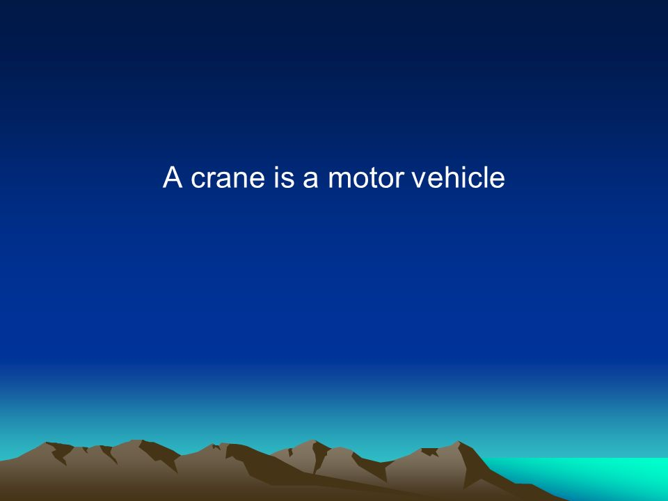 A crane is a motor vehicle