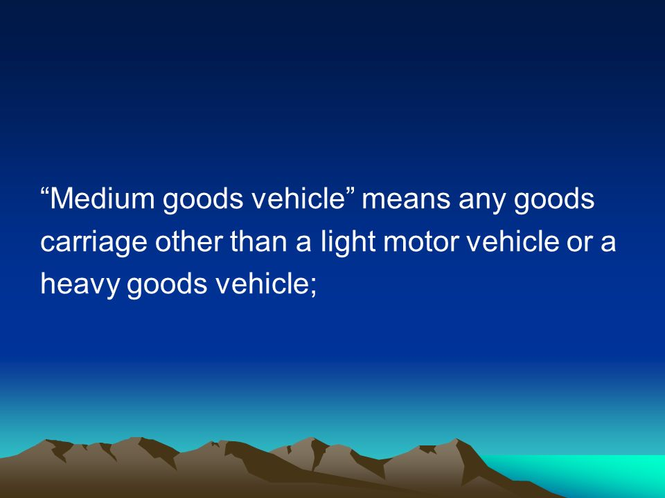 Medium goods vehicle means any goods carriage other than a light motor vehicle or a heavy goods vehicle;