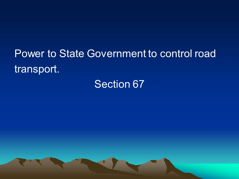 Power to State Government to control road transport. Section 67