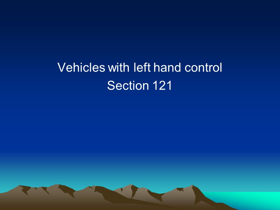 Vehicles with left hand control Section 121