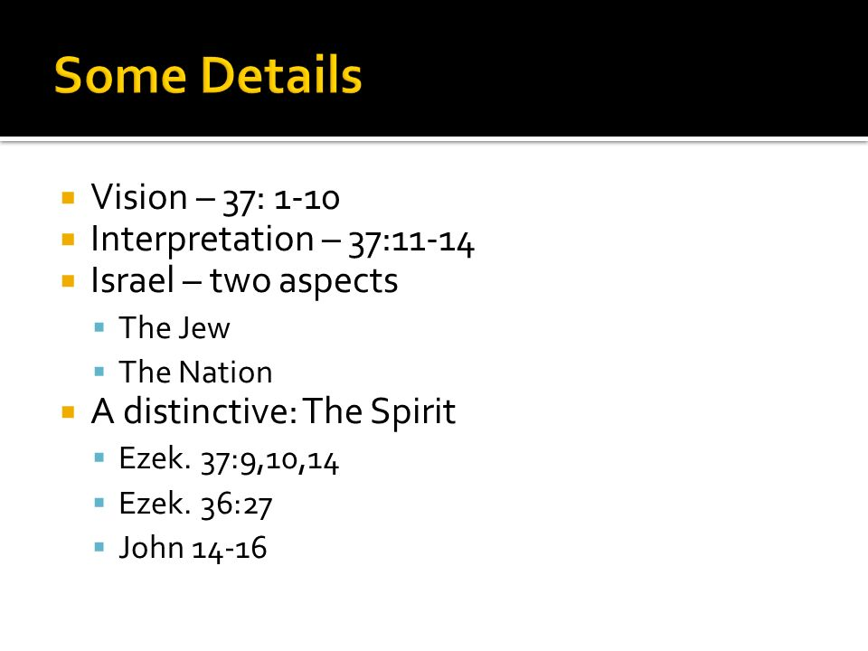 Vision – 37: 1-10 Interpretation – 37:11-14 Israel – two aspects The Jew The Nation A distinctive: The Spirit Ezek.