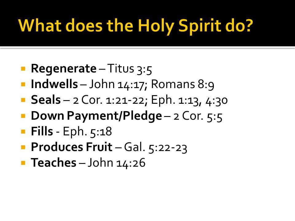 Regenerate – Titus 3:5 Indwells – John 14:17; Romans 8:9 Seals – 2 Cor.