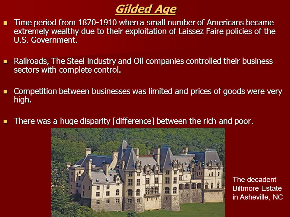Gilded Age Gilded Age Time period from when a small number of Americans became extremely wealthy due to their exploitation of Laissez Faire policies of the U.S.
