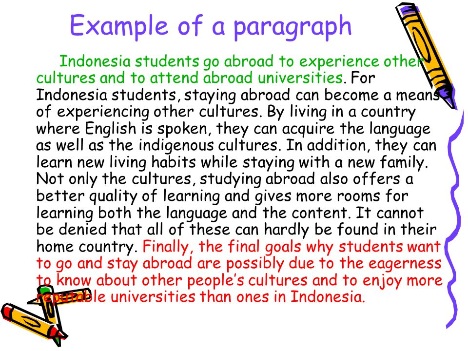Example of a paragraph Indonesia students go abroad to experience other cultures and to attend abroad universities.