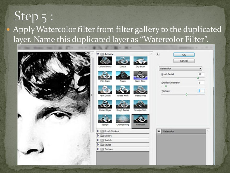 Apply Watercolor filter from filter gallery to the duplicated layer.