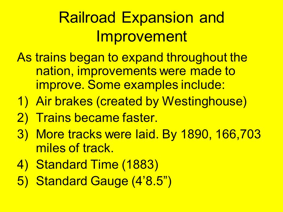 Railroad Expansion and Improvement As trains began to expand throughout the nation, improvements were made to improve. Some examples include: 1)Air br