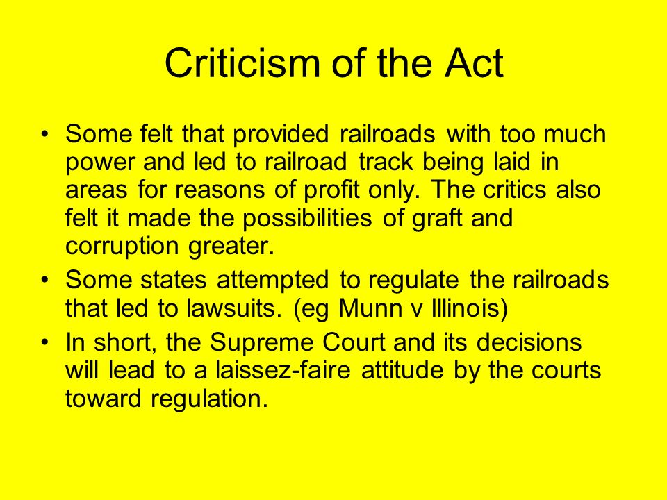 Criticism of the Act Some felt that provided railroads with too much power and led to railroad track being laid in areas for reasons of profit only.