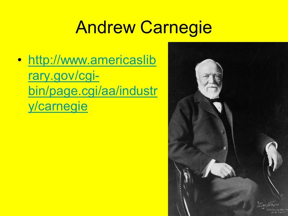 Andrew Carnegie http://www.americaslib rary.gov/cgi- bin/page.cgi/aa/industr y/carnegiehttp://www.americaslib rary.gov/cgi- bin/page.cgi/aa/industr y/