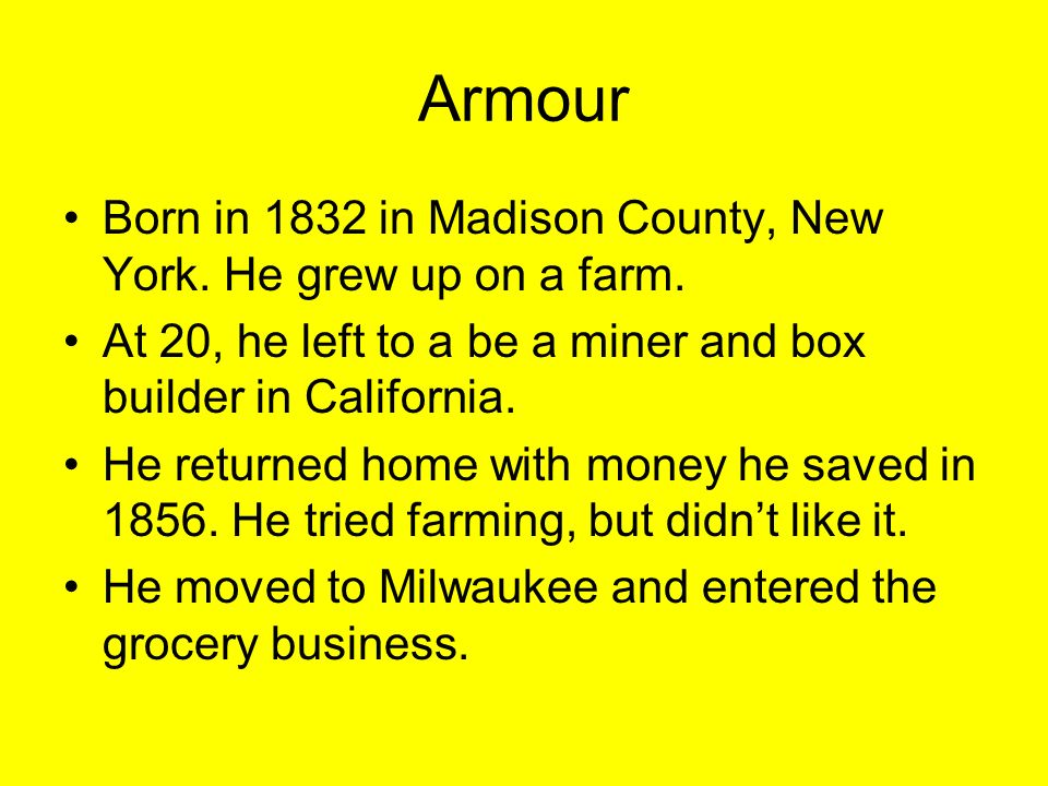Armour Born in 1832 in Madison County, New York. He grew up on a farm.