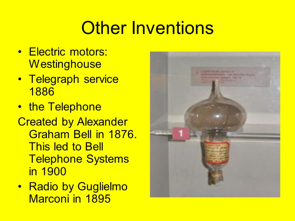 Other Inventions Electric motors: Westinghouse Telegraph service 1886 the Telephone Created by Alexander Graham Bell in 1876.