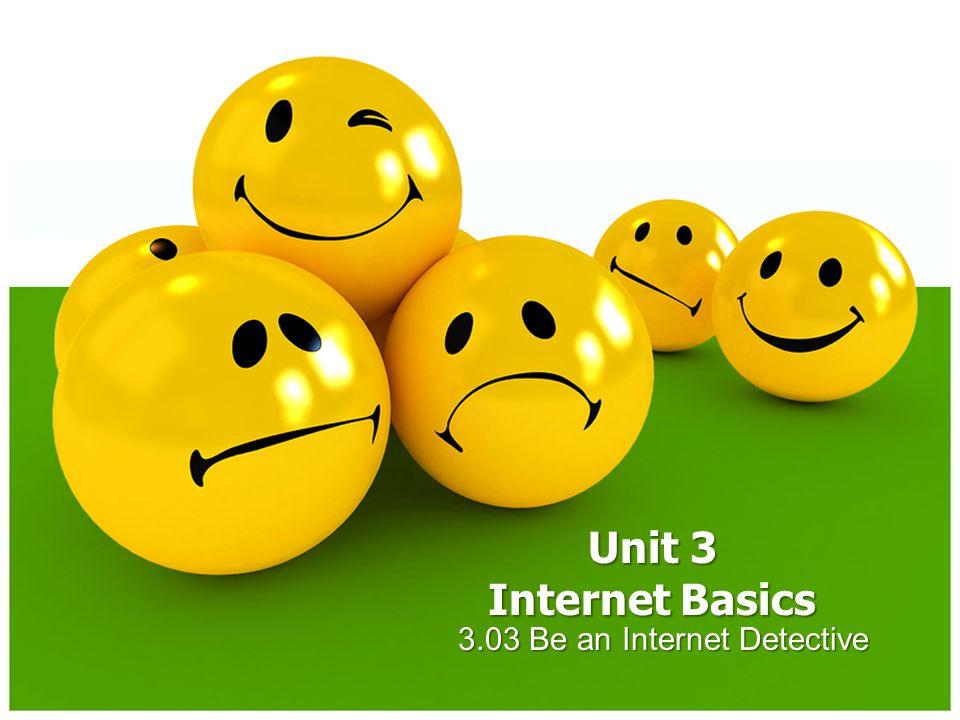 3.03 Be an Internet Detective Unit 3 Internet Basics