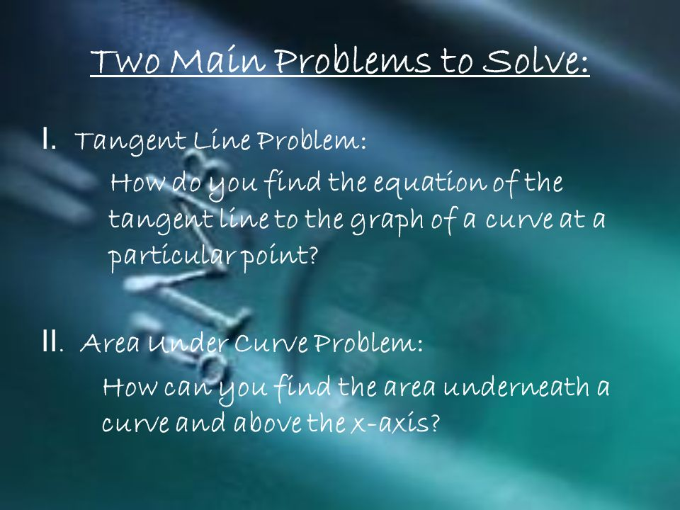 Two Main Problems to Solve: I.