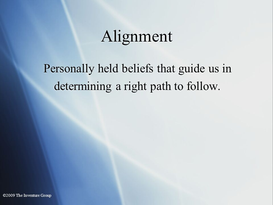 Alignment Personally held beliefs that guide us in determining a right path to follow.